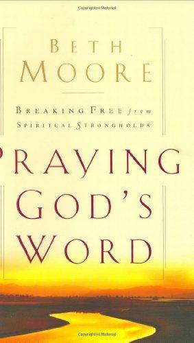 9780805423518: Praying God's Word: Breaking Free From Spiritual Strongholds