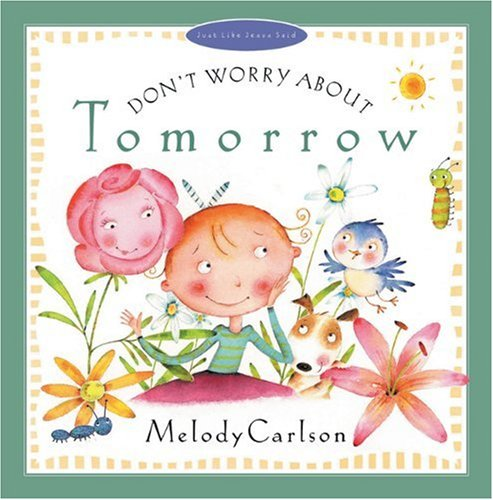Don't Worry about Tomorrow (Just Like Jesus Said Series): Carlson, Melody