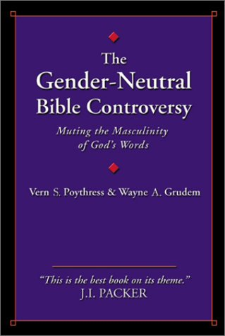 The Gender-Neutral Bible Controversy: Muting the Masculinity of God's Words.