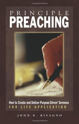 Principle Preaching, How to Create and Deliver: John R. Bisagno