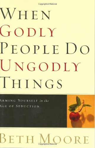 9780805424652: When Godly People Do Ungodly Things: Arming Yourself in the Age of Seduction
