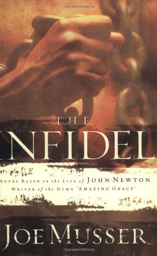 9780805424805: The Infidel: A Novel Based on the Life of John Newton