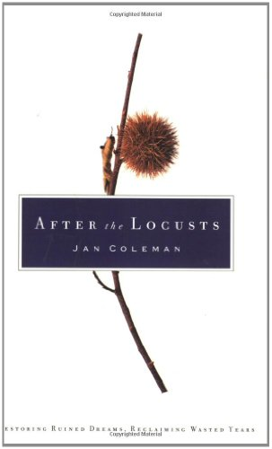 9780805424904: After the Locusts: Restoring Ruined Dreams, Reclaiming Wasted Years