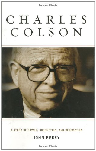 9780805425123: Charles Colson: A Story of Power, Corruption, and Redemption