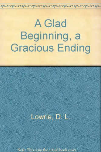A Glad Beginning, a Gracious Ending (Broadman leadership series): Lowrie, D. L.