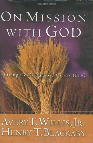On Mission with God: Living God's Purpose for His Glory (0805425535) by Avery T. Willis; Henry T. Blackaby