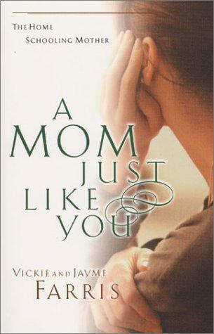 A Mom Just Like You: Farris, Vickie, Metzgar,