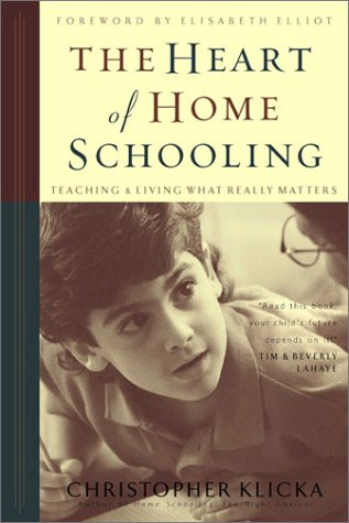 The Heart of Home Schooling: Teaching &: Christopher J. Klicka