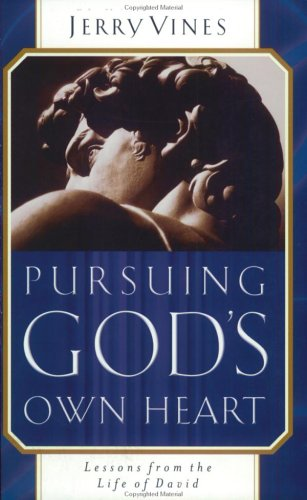 Pursuing God's Own Heart: Lessons from the Life of David (0805426191) by Jerry Vines