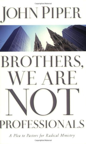 9780805426205: Brothers, We Are Not Professionals: A Plea to Pastors for Radical Ministry