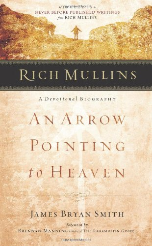 9780805426359: Rich Mullins: A Devotional Biography: An Arrow Pointing to Heaven