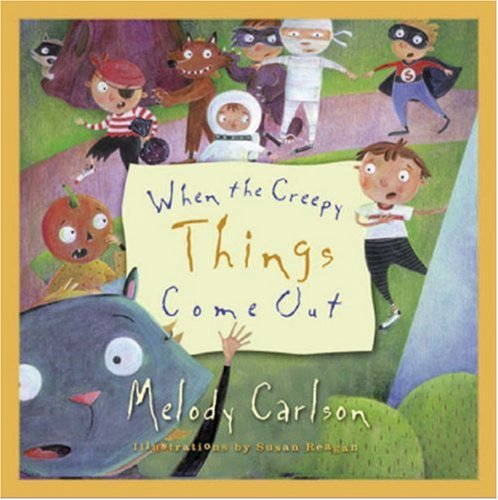 When the Creepy Things Come Out (0805426876) by Carlson, Melody; Reagan, Susan