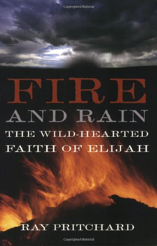 9780805426960: Fire and Rain: The Wild-Hearted Faith of Elijah