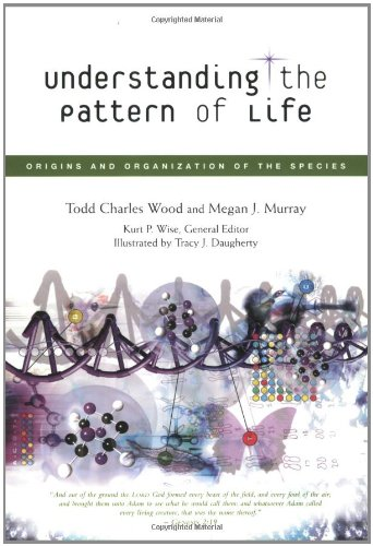 Understanding the Pattern of Life: Origins and: Todd Charles Wood;