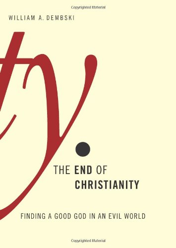 9780805427431: The End of Christianity: Finding a Good God in an Evil World