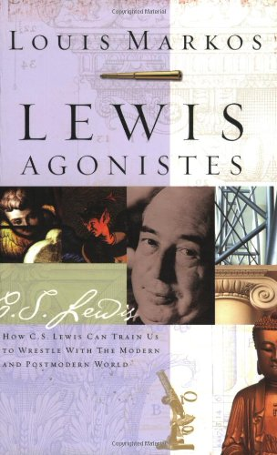 9780805427783: Lewis Agonistes: How C.S. Lewis Can Train Us to Wrestle with the Modern and Postmodern World