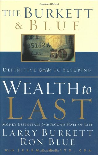 Wealth to Last: Money Essentials for the Second Half of Life (0805427856) by Larry Burkett; Ron Blue; Jeremy White