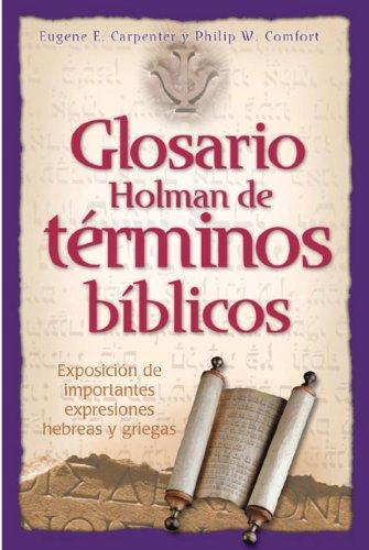 9780805428292: Glosario Holman de Terminos Biblicos: Exposicion de Importantes Expresiones Hebreas y Griegas (Spanish Edition)