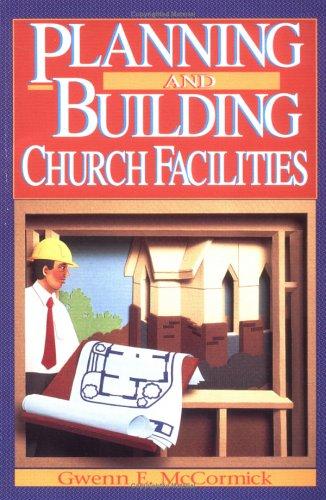 Planning and Building Church Facilities: McCormick, Gwenn E.