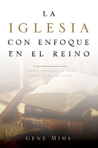9780805430479: La Iglesia Con Enfoque En El Reino/The Kingdom Focused Church, Spanish Edition