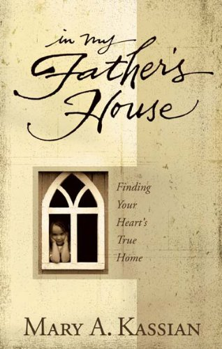 In My Father's House: Finding Your Heart's True Home (9780805430820) by Mary Kassian; Dale McCleskey