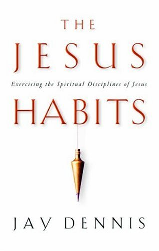 9780805431278: The Jesus Habits: Exercising the Spiritual Disciplines of Jesus