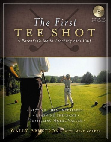 9780805431285: The First Tee Shot: A Parent's Guide to Teaching Kids Golf