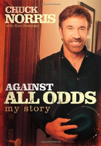 Against All Odds: My Story: Chuck Norris; Ken Abraham