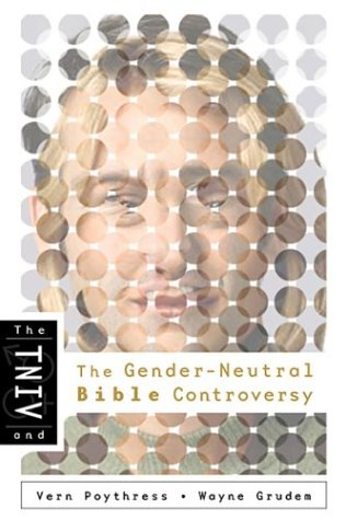 The TNIV and the Gender-Neutral Bible Controversy (0805431934) by Wayne Grudem; Vern Poythress
