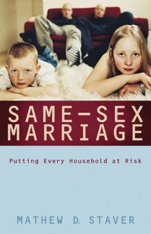 Same-Sex Marriage: Putting Every Household at Risk: Staver, Mathew D.