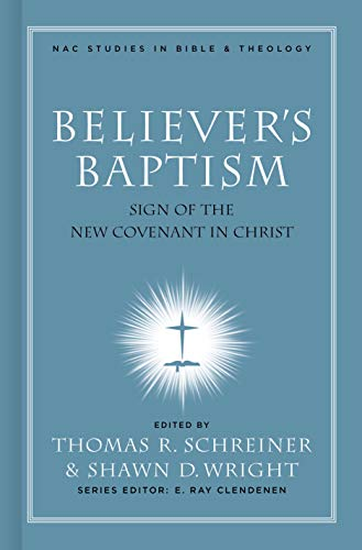 9780805432497: Believer's Baptism: Sign of the New Covenant in Christ (New American Commentary Studies in Bible & Theology)
