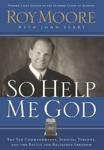 9780805432633: So Help Me God: The Ten Commandments, Judicial Tyranny, and the Battle for Religious Freedom