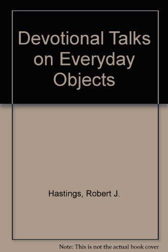 Devotional Talks on Everyday Objects: Hastings, Robert J.