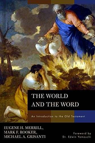 The World and the Word: An Introduction to the Old Testament: Eugene H. Merrill; Mark Rooker; ...