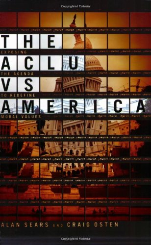 The ACLU vs. America: Exposing the Agenda to Redefine Moral Values