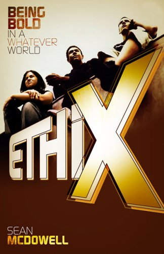 Ethix: Being Bold in a Whatever World (080544050X) by Sean McDowell