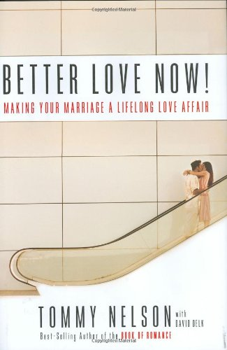 Better Love Now: Making Your Marriage a: Nelson, Tommy, Delk,