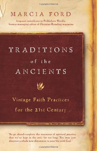 Traditions of the Ancients: Vintage Faith Practices for the 21st Century: Marcia Ford