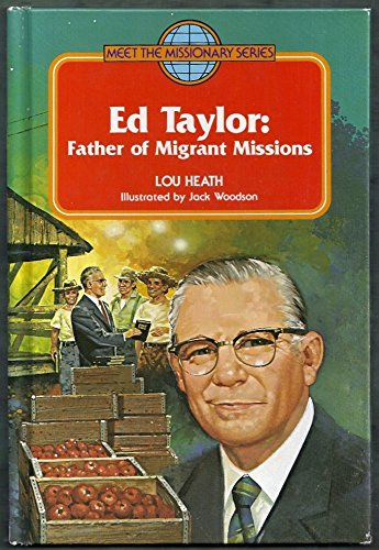 Ed Taylor: Father of Migrant Missions (Meet the Missionary Series): Heath, Lou; Heath, Lou Mishler