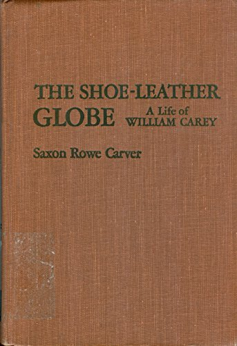 The Shoe-Leather Globe - a Life of: Saxon Rowe Carver