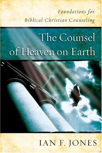 9780805443431: The Counsel of Heaven on Earth: Foundations for Biblical Christian Counseling