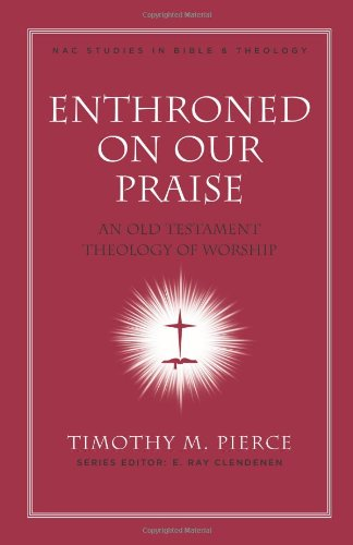 9780805443844: Enthroned on Our Praise: An Old Testament Theology of Worship (Nac Studies in Bible & Theology)