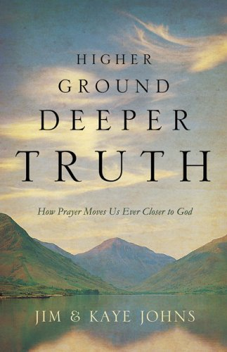 Higher Ground, Deeper Truth: How Prayer Moves: Johns, Jim, Johns,