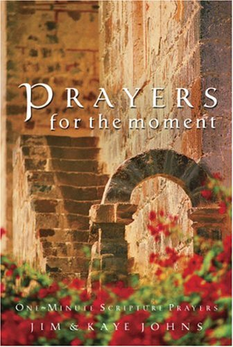 Prayers for the Moment: One-Minute Scripture Prayers: Jim Johns