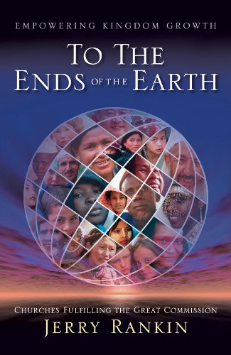 To the Ends of the Earth: Churches Fulfilling the Great Commission (0805444254) by Jerry Rankin