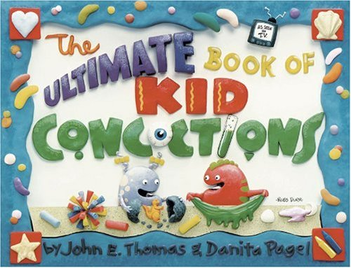 9780805444438: The Ultimate Book of Kid Concoctions: More Than 65 Wacky, Wild, & Crazy Concoctions