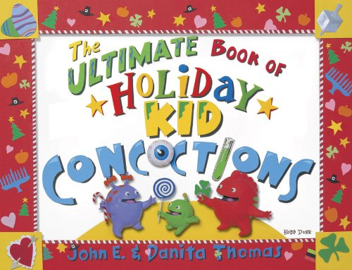9780805444452: The Ultimate Book of Holiday Kid Concoctions: More Than 50 Wacky, Wild, & Crazy Concoctions for All Occasions (Ultimate Book of Kid Concoctions)