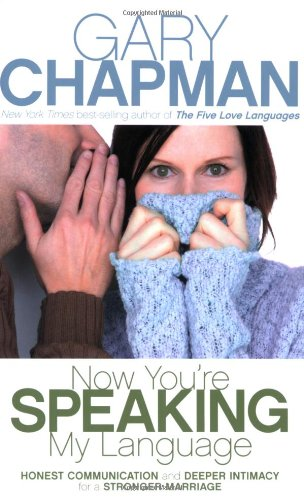 9780805444605: Now You're Speaking My Language: Honest Communication and Deeper Intimacy for a Stronger Marriage