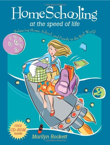 9780805444858: Homeschooling at the Speed of Life: Balancing Home, School, and Family in the Real World