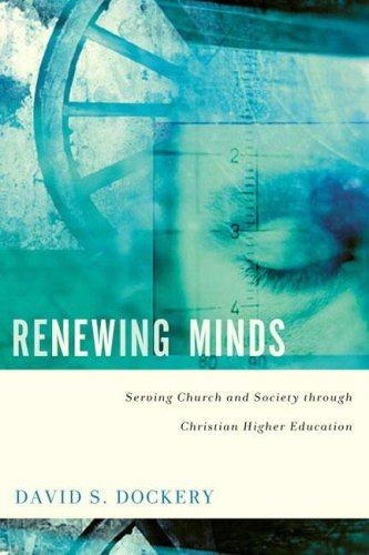 Renewing Minds: Serving Church and Society through Christian Higher Education (0805444955) by David S. Dockery